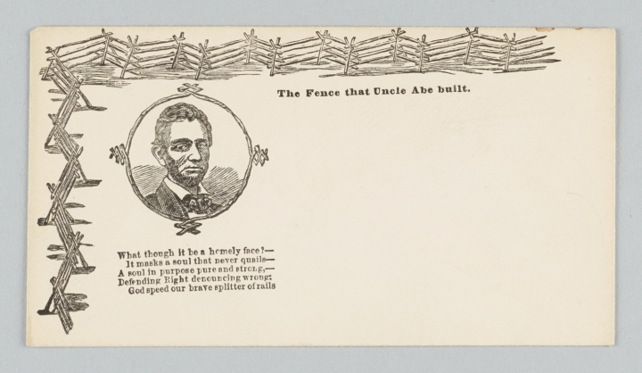 "This illustrated envelope dates from the 1860s. Depicting a portrait of Abraham Lincoln and accompanied by a poem, the iconography prominently features ""The Fence that Uncle Abe built."" From the U.S. Civil War Papers, ca. 1850-1917. Box 7. Columbia University, Rare Book & Manuscript Library."